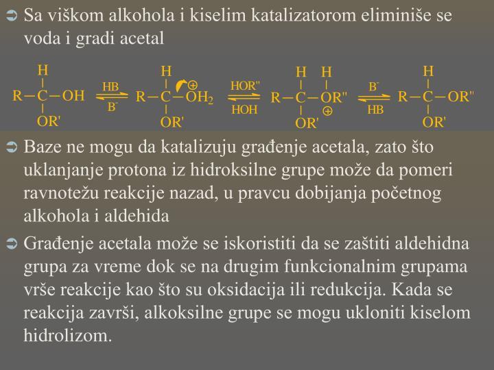 Sa viškom alkohola i kiselim katalizatorom eliminiše se voda i gradi acetal