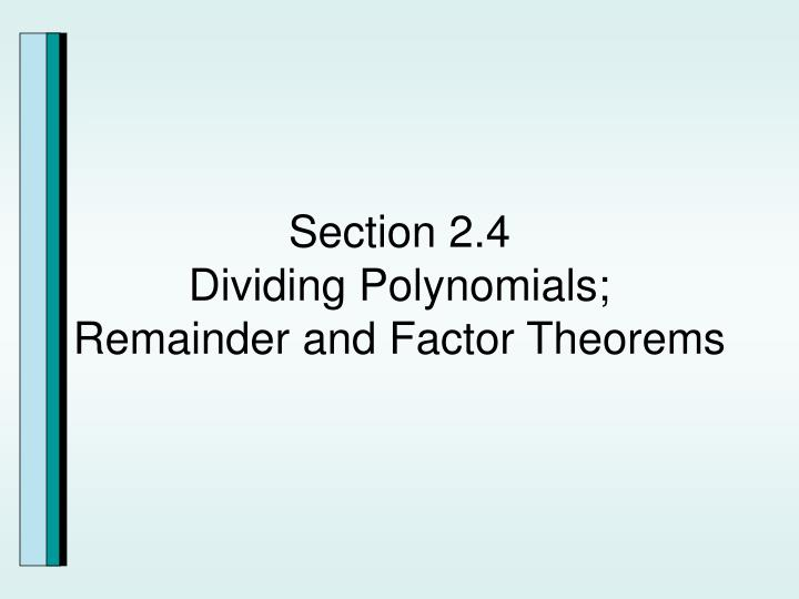 section 2 4 dividing polynomials remainder and factor theorems n.