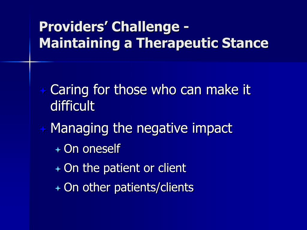 Providers' Challenge - Maintaining a Therapeutic Stance