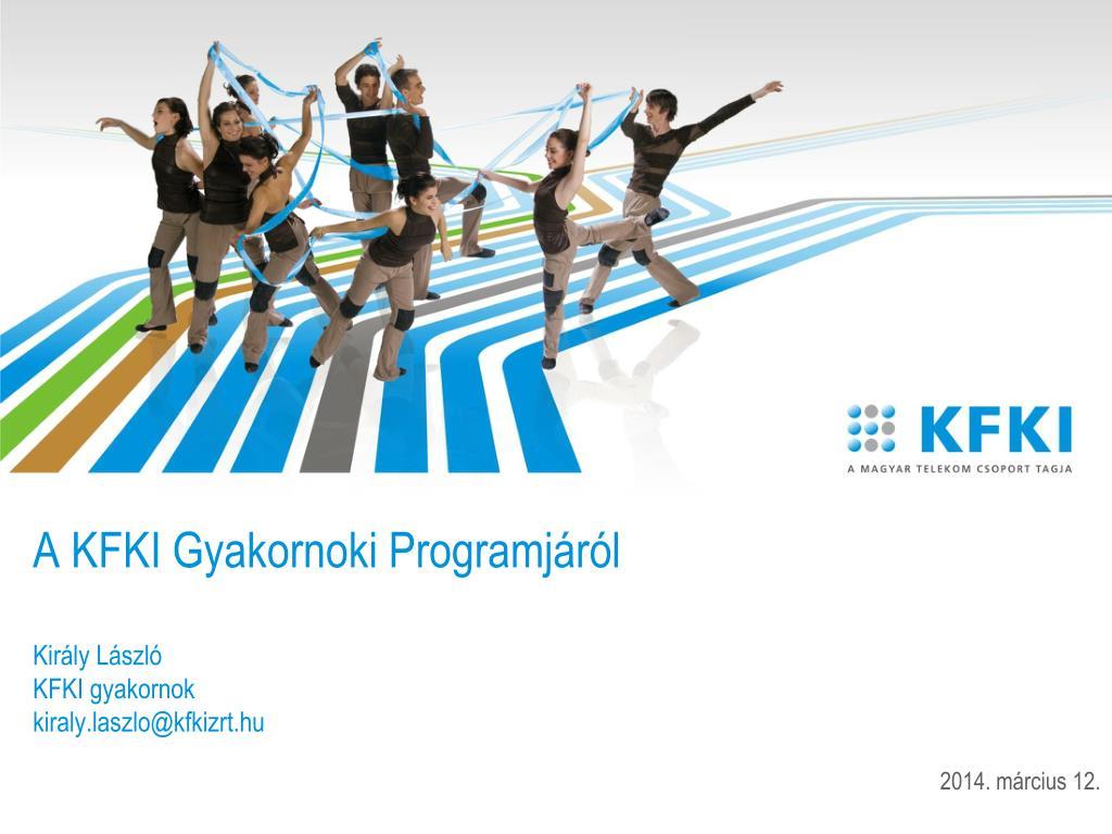 a kfki gyakornoki programj r l kir ly l szl kfki gyakornok kiraly laszlo@kfkizrt hu l.