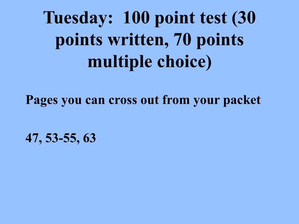 tuesday 100 point test 30 points written 70 points multiple choice l.