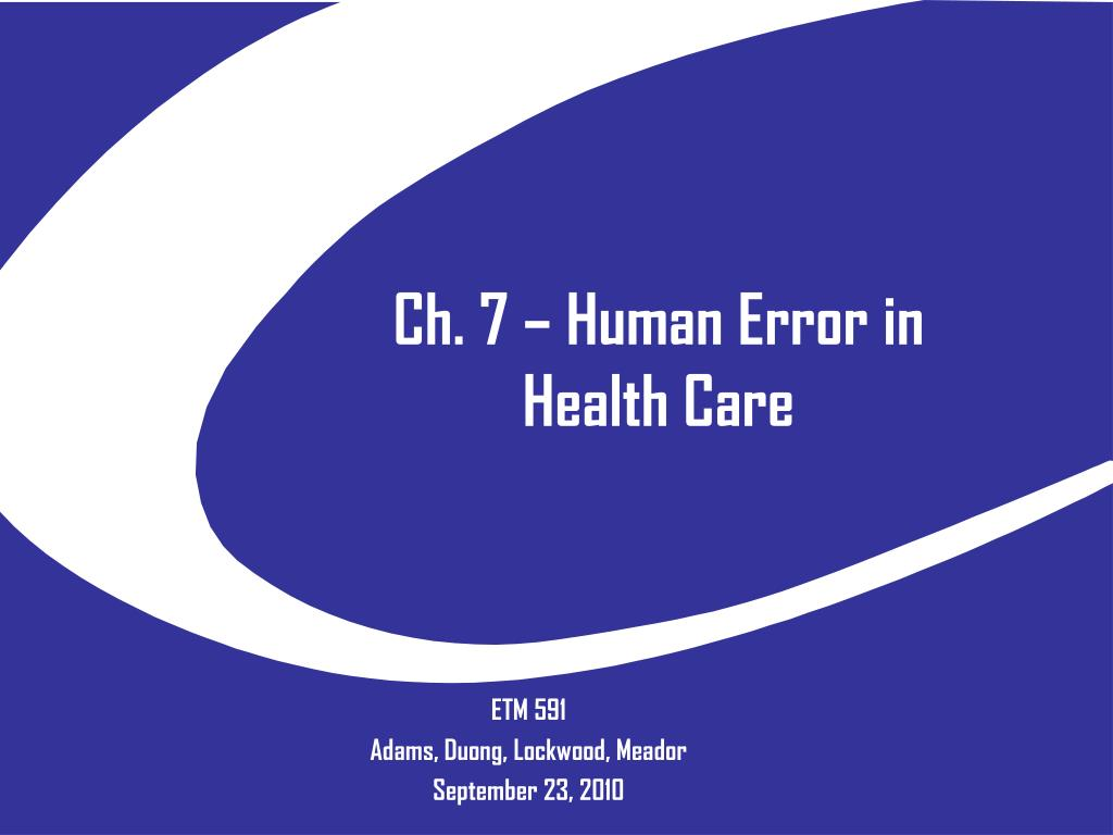 human error theory in health care The human error problem can be viewed in two ways: just as medicine understands more about disease than health in anaesthetics and intensive care.
