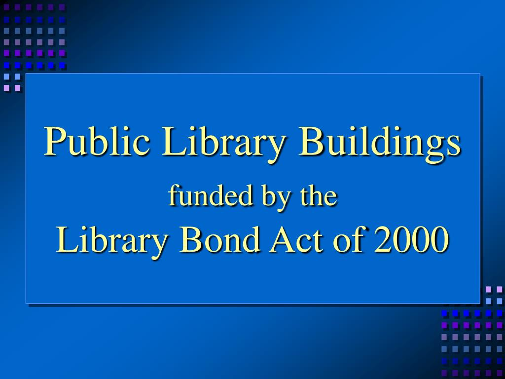 public library buildings funded by the library bond act of 2000 l.