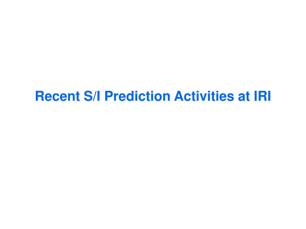 recent s i prediction activities at iri l.