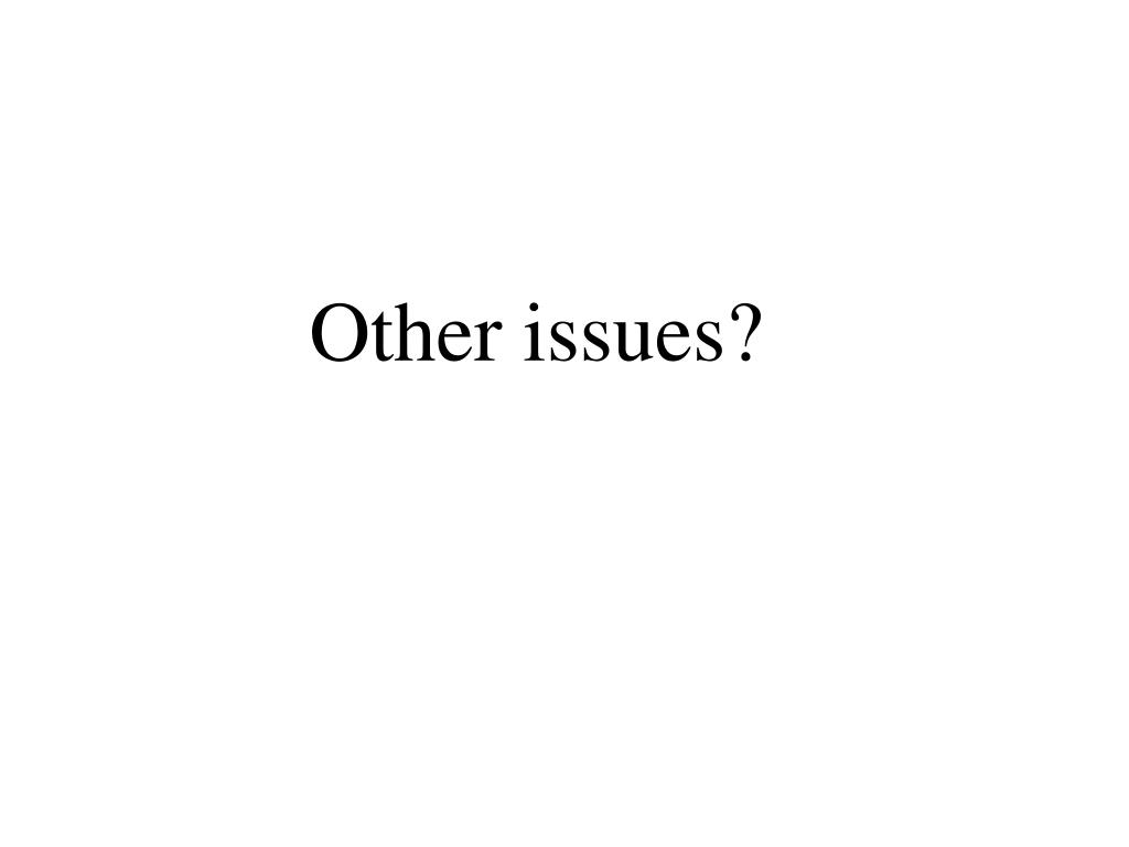 Other issues?