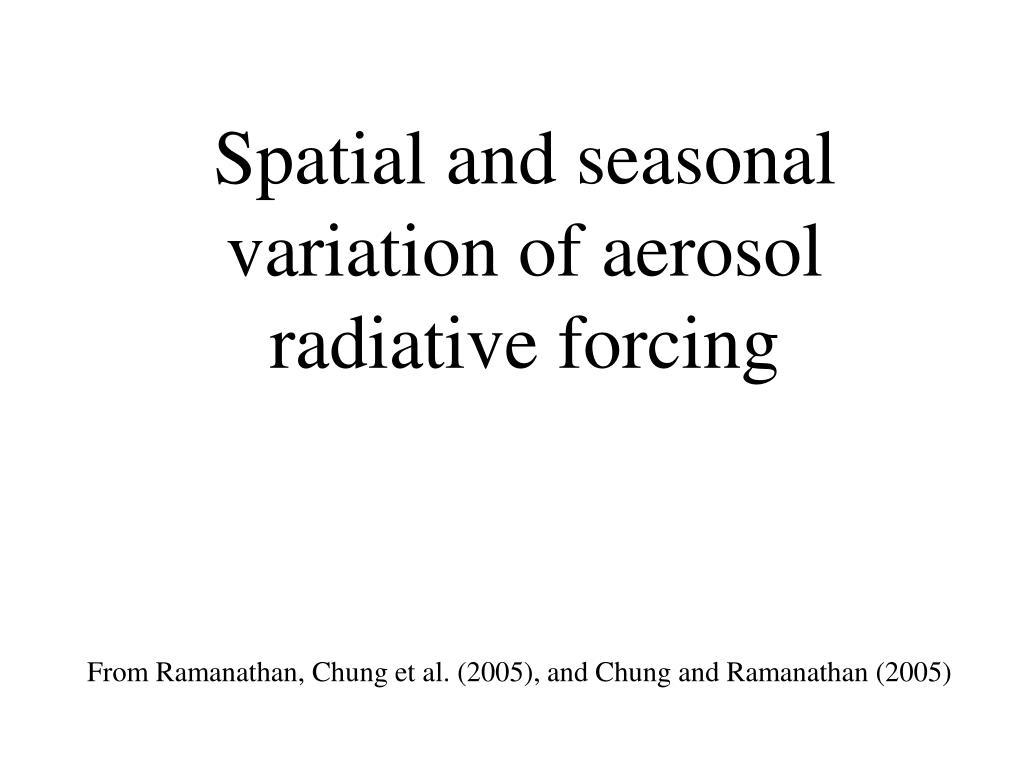 Spatial and seasonal variation of aerosol radiative forcing