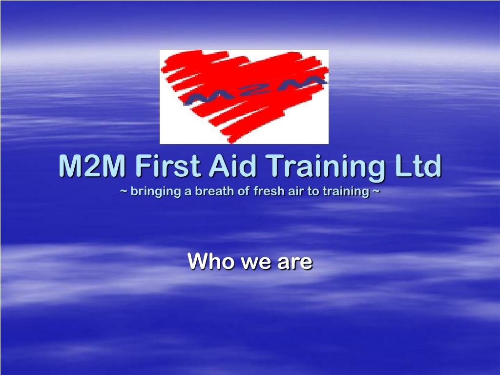 m2m first aid training ltd bringing a breath of fresh air to training l.