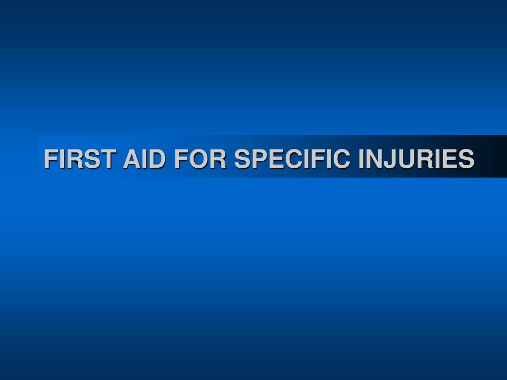 FIRST AID FOR SPECIFIC INJURIES