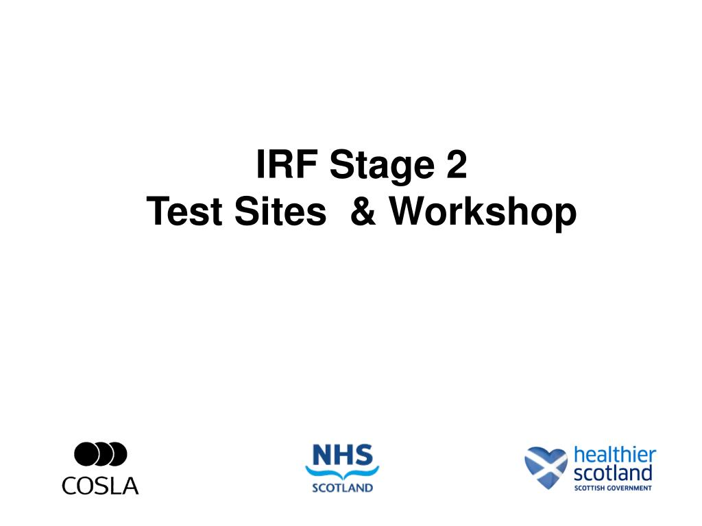 irf stage 2 test sites workshop l.
