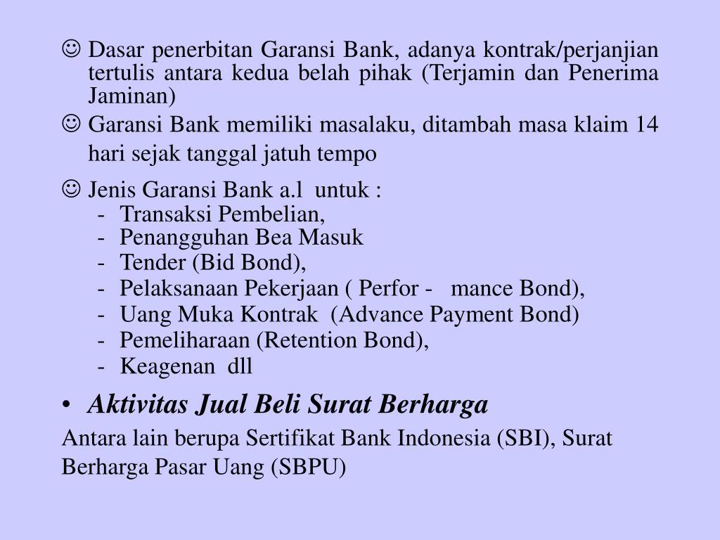 Dasar penerbitan Garansi Bank, adanya kontrak/perjanjian tertulis antara kedua belah pihak (Terjamin dan Penerima Jaminan)