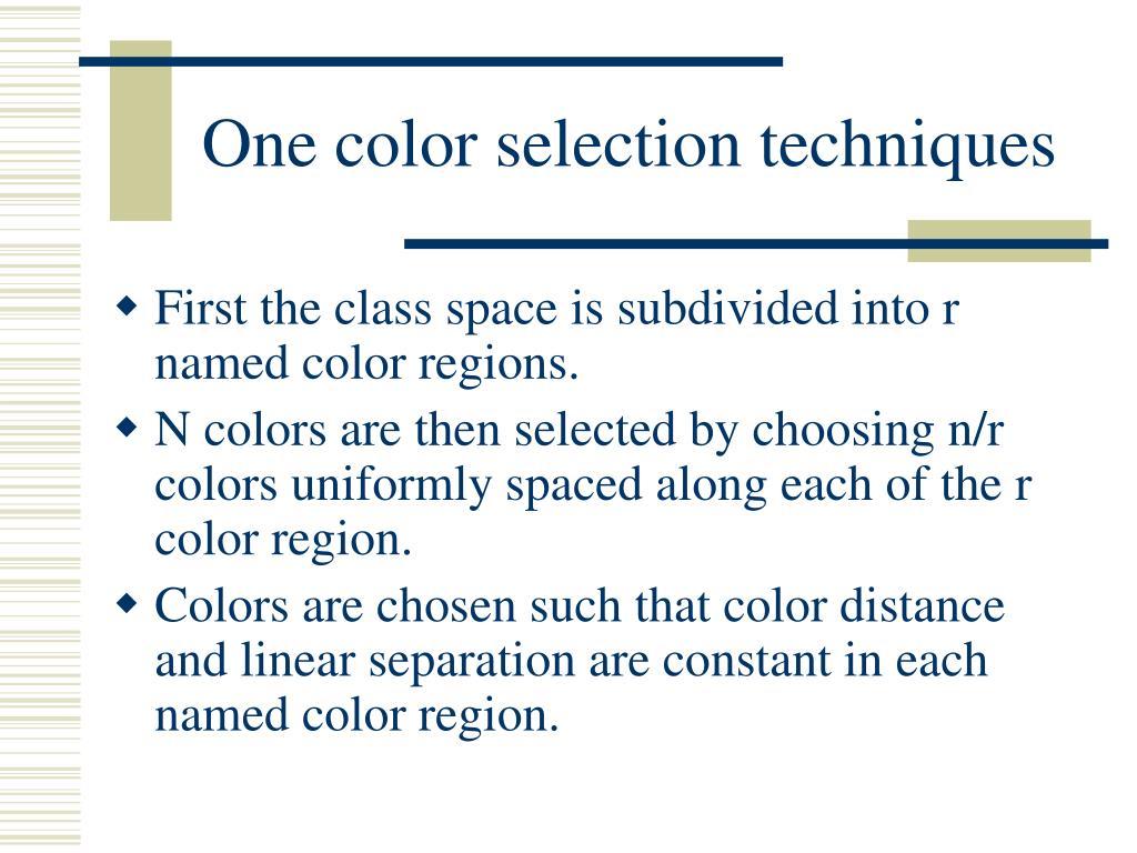 One color selection techniques