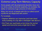extreme long term memory capacity