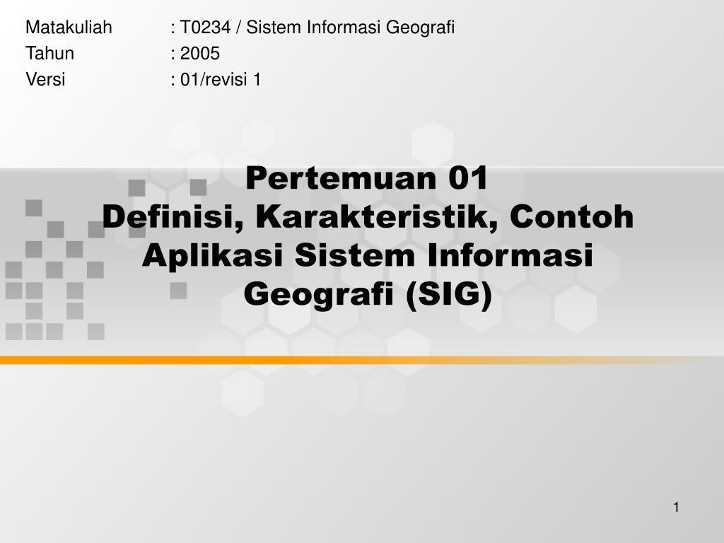 pertemuan 01 definisi karakteristik contoh aplikasi sistem informasi geografi sig l.