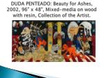 duda penteado beauty for ashes 2002 96 x 48 mixed media on wood with resin collection of the artist
