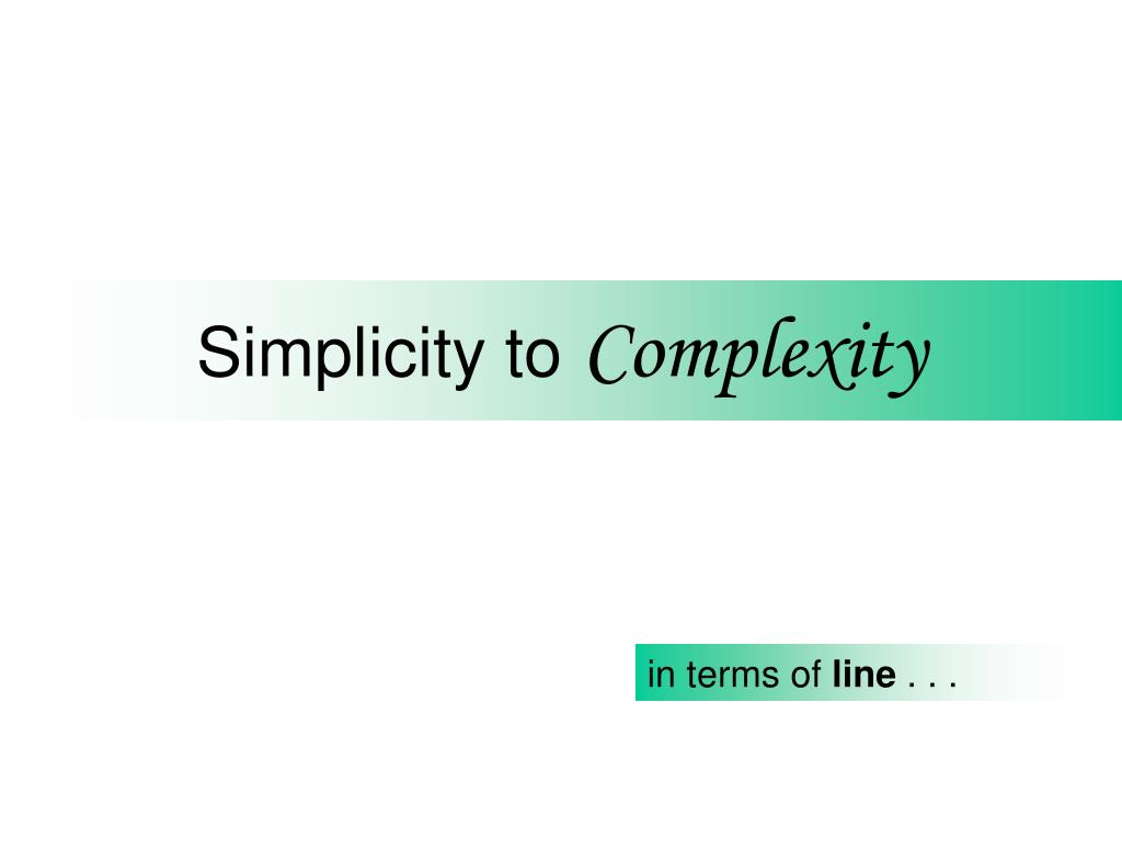 simplicity to complexity l.