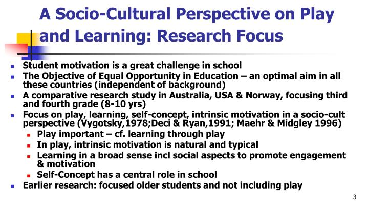 A socio cultural perspective on play and learning research focus