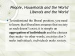 people households and the world liberals and the world