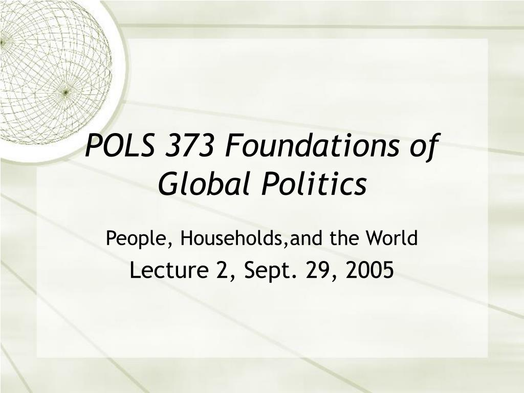pols 373 foundations of global politics l.