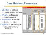 case retrieval parameters