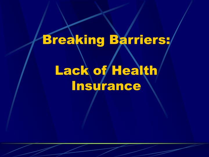 Breaking barriers lack of health insurance