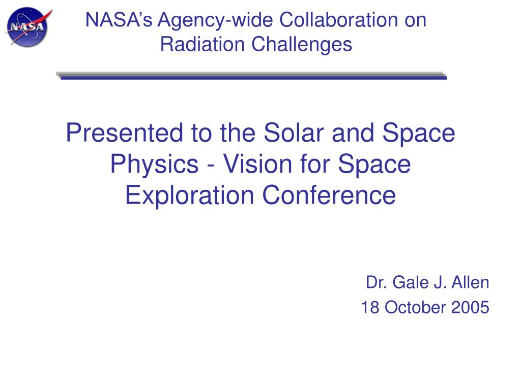 presented to the solar and space physics vision for space exploration conference l.