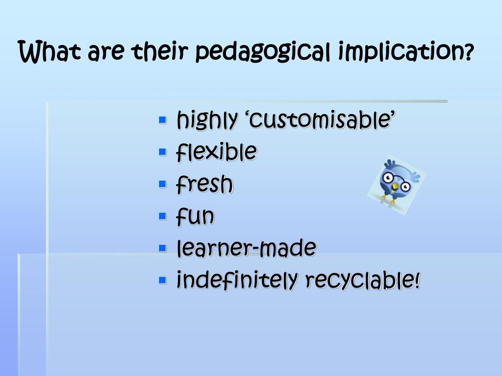 What are their pedagogical implication?