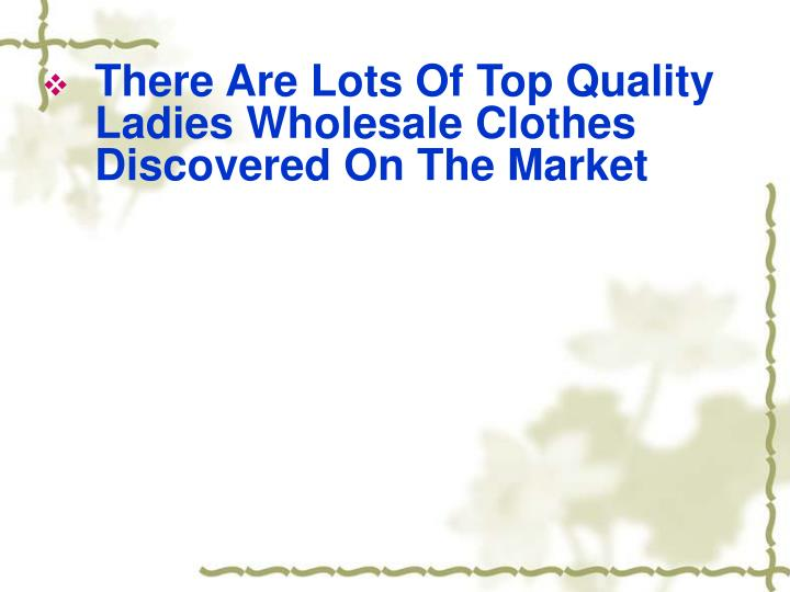 There Are Lots Of Top Quality Ladies Wholesale Clothes Discovered On The Market