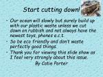 start cutting down