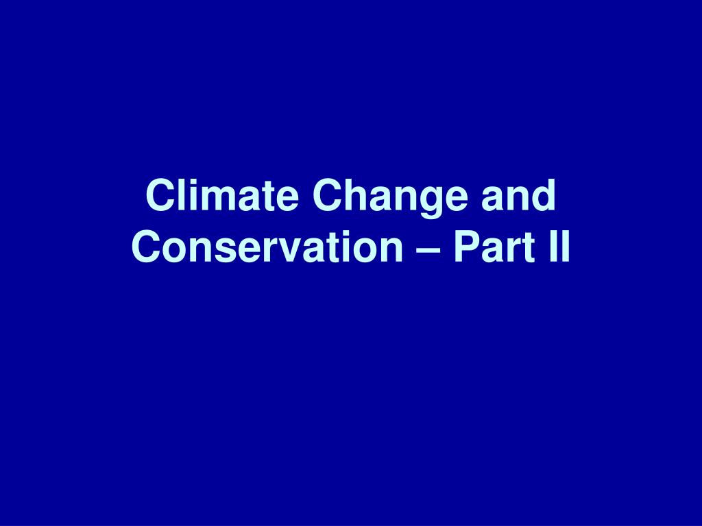 climate change and conservation part ii l.