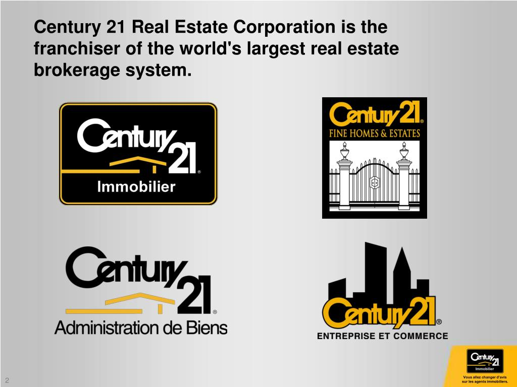 Century 21 Real Estate Corporation is the franchiser of the world's largest real estate brokerage system