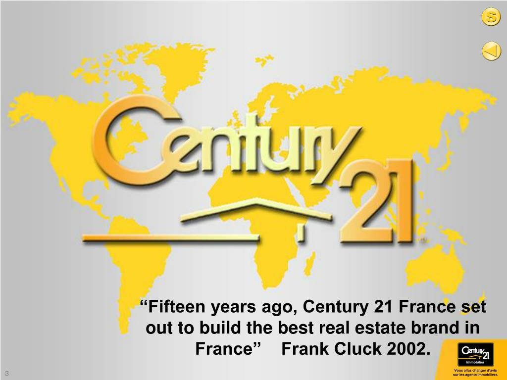 """""""Fifteen years ago, Century 21 France set   out to build the best real estate brand in France""""    Frank Cluck 2002."""
