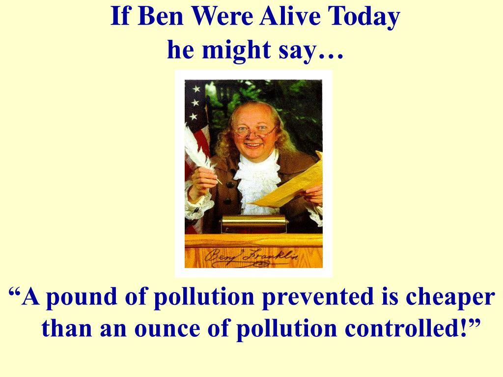 If Ben Were Alive Today