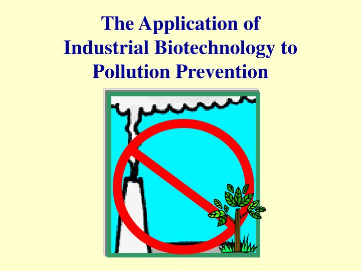 The application of industrial biotechnology to pollution prevention