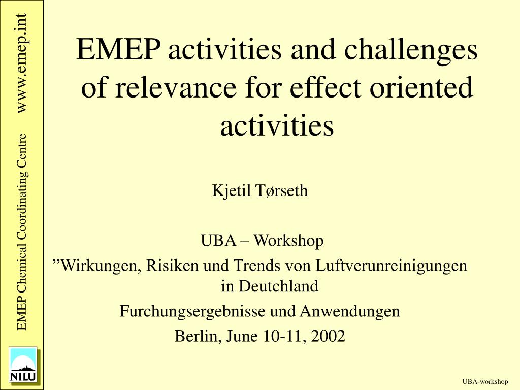 emep activities and challenges of relevance for effect oriented activities l.