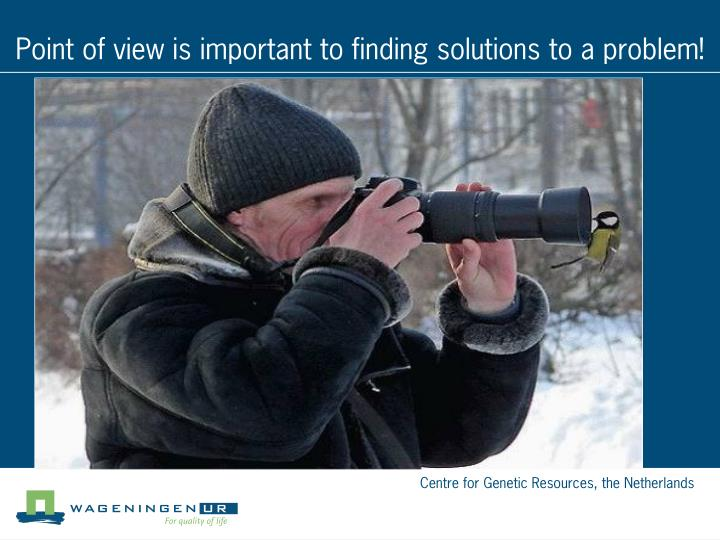 Point of view is important to finding solutions to a problem!
