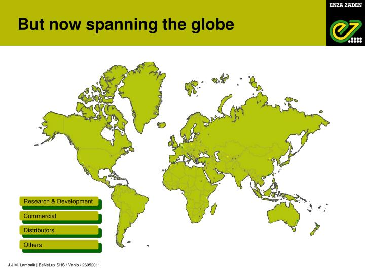 But now spanning the globe