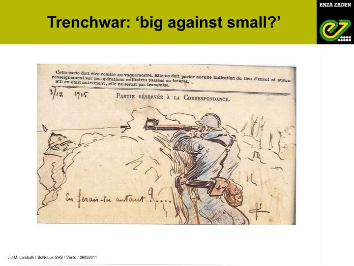 Trenchwar: 'big against small?'