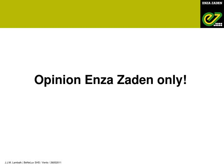 Opinion Enza Zaden only!