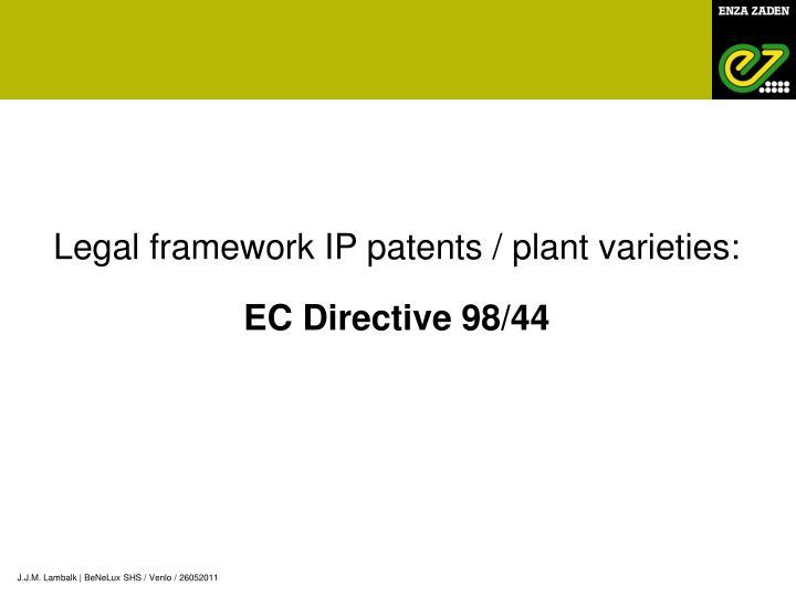 Legal framework IP patents / plant varieties: