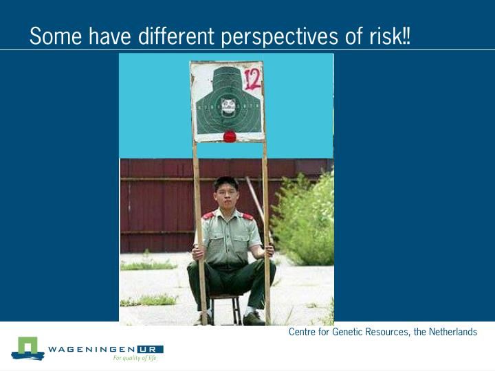Some have different perspectives of risk!!