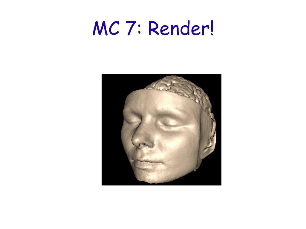 MC 7: Render!