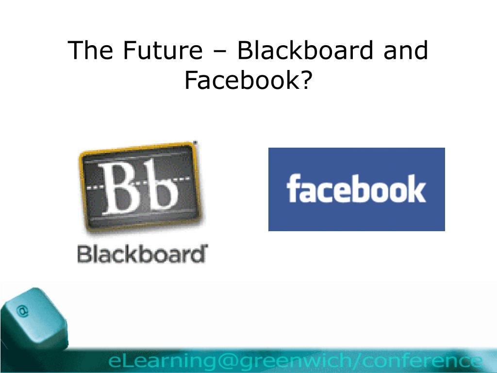 The Future – Blackboard and Facebook?