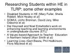 researching students within he in tlrp some other examples