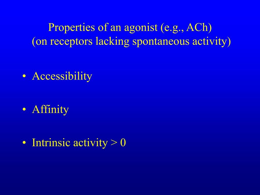 Properties of an agonist (e.g., ACh)