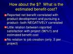 how about the what is the estimated benefit cost