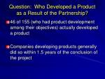 question who developed a product as a result of the partnership