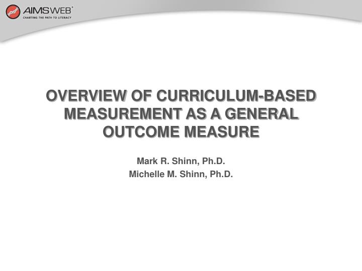 Overview of curriculum based measurement as a general outcome measure