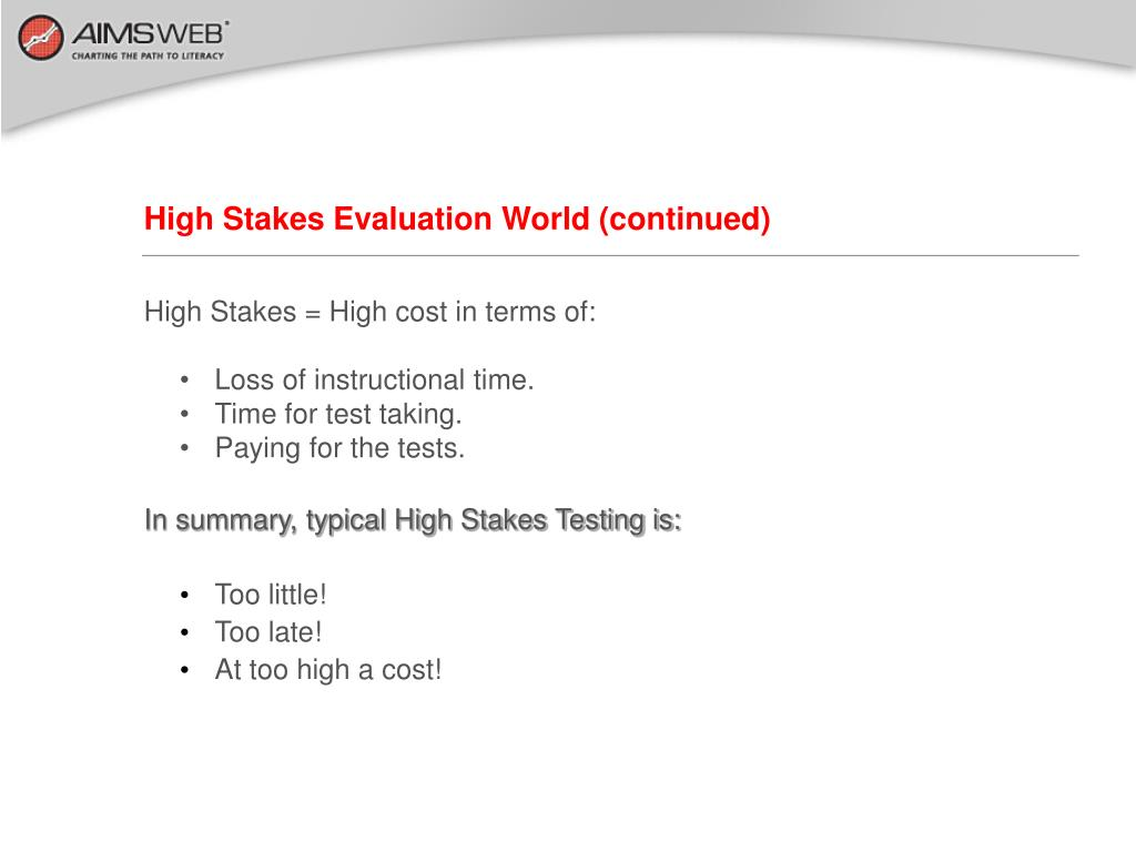 High Stakes Evaluation World (continued)