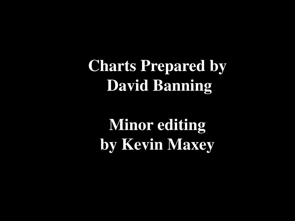charts prepared by david banning minor editing by kevin maxey l.