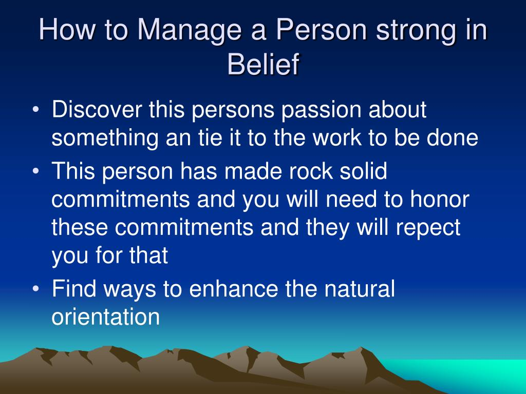 How to Manage a Person strong in Belief